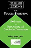Six-Word Lessons for Fearless Presenting: 100 Lessons to Beat Anxiety and Give Stellar Presentations (The Six-Word Lessons Series)