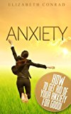 Anxiety: How to get rid of your Anxiety for good!: Suffer from Anxiety? Fear, dread and other anxiousness? Start living an easier life today! (Coping with ... Attack, Panic, Social anxiety disorder)
