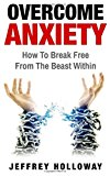 Overcoming Anxiety: How to Break Free from the Beast Within