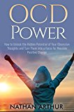 OCD Power: How to Unlock the Hidden Potential of Your Obsessive Thoughts and Turn Them into a Force for Massive Positive Change (Self help, OCD, Disipline, Anxiety, Mindfulness, Cognitive behavioral)