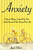 Anxiety: How to Overcome Shyness, Conquer Your Fear, Avoid Stress, and Take Charge of Your Life (Learn to Regain Your Life and Fight Against Depression)