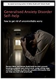Generalised Anxiety Disorder Self Help: how to get rid of uncontrollable worry (Anxiety Disorder Self-Help Series Book 2)