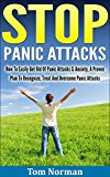 Stop Panic Attacks: How To Easily Get Rid Of Panic Attacks & Anxiety, A Proven Plan To Recognize, Treat And Overcome Panic Attacks (Self Help Book, Self Help Lessons, Leadership, Leadership Lessons)