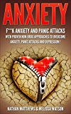 Anxiety: F**ck Anxiety And Panic Attacks With Proven Non-Drug Approaches To Overcome Anxiety, Panic Attacks And Depression!