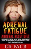 Adrenal Fatigue : Adrenal Reset Diet: Understand The Symptoms And Beat Adrenal Fatigue Syndrome Forever. Lose Weight,Reduce Both Stress And Anxiety To ... Eating,Diet,Boost Metabolism)