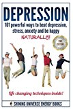 Depression: 101 Powerful Ways To Beat Depression, Stress, Anxiety And Be Happy NATURALLY! (Depression and Anxiety, Depression cure, Depression Free Naturally)