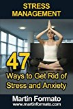 Stress Management: 47 Ways to Get Rid of Stress and Anxiety (stress management, stress management techniques, stress free, stress reduction, stress free living, stress solutions, anxiety self help)