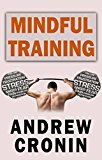 Mindful Training: Training for the mind to beat stress, depression and anxiety with techniques including meditation, yoga, tai chi and dieting (stress, ... free, yoga, ta chi, diet , nutriton Book 2)