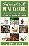 Aromatherapy: Essential Oils Vitality Guide: 33 Advanced Aromatherapy Tips and Tricks for Weight Loss, Stress Relief And Anti-Aging (Aromatherapy, Longevity, Organic Remedies Series)