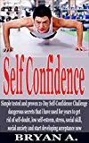 Self Confidence: Simple tested and proven 21-Day Self Confidence secrets i have used for years to get rid of self-doubt, low self-esteem, stress, social anxiety, and start developing acceptance now.