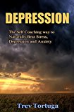 Depression: The Self Coaching way to Naturally Beat Stress, Depression and Anxiety