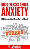 Bible Verses about Anxiety: 99 Bible verses About Stress, Worry and Anxiety (Bible Verses For Anxiety, Stress Management, Worry Less, Stop Worry)