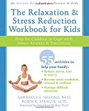 The Relaxation and Stress Reduction Workbook for Kids: Help for Children to Cope with Stress, Anxiety, and Transitions (Instant Help)