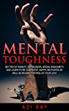 Mental Toughness: Get Rid of Anxiety, Depression, Social Insecurities and Learn to be Confident, Happy, Motivated as Well as Regain Control of your Life ... How to Ignore Negative Thoughts)