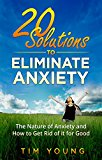 20 Solutions to Eliminate Anxiety: The Nature of Anxiety and How to Get Rid of it for Good