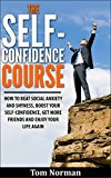 Self-Confidence Course: How To Beat Social Anxiety And Shyness, Boost Your Self-Confidence, Get More Friend, And Enjoy Life Again (Success, Fear Of Failure, ... Overcoming Fear, Personal Development)