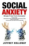 Social Anxiety: Break Free from Anxiety! This book includes: Anxiety: Rewire Your Brain Using Neuroscience to Beat Anxiety, Fear, Worry, Shyness, and ... Within (Social anxiety, anxiety workbook)
