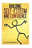 Building Self-Esteem and Confidence: A Practical Guide for Self-Improvement (Motivated, Anxiety, Confidence,self-love)