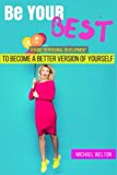 Be Your Best: A guide to Personal Development by the 15 Laws of Success (teamwork, self confidence, overcome anxiety, procrastination, success)