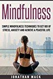 Mindfulness: Simple Mindfulness Techniques to get rid of Stress, Anxiety and achieve a Peaceful Life (Mindfulness For Beginners, Meditation, Stress Management, Happiness)