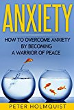 Anxiety: How to Overcome Anxiety by Becoming a Warrior of Peace (Anxiety Relief, Self Help, Depression, Anxiety Disorder)