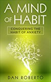 A Mind Of Habit: Conquering The Habit Of Anxiety