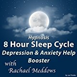 Hypnosis 8 Hour Sleep Cycle: Depression & Anxiety Help Booster