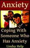Anxiety: Coping With Someone Who Has Anxiety (Anxious Spouse, Friend or Family Member Book 1)