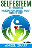 Self Esteem: Self Confidence: Overcome Fear, Stress & Anxiety: Self Help Guide