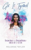Get It Together: Overcome Anxiety & Depression Naturally  Using Self - Love & Self-Care (Self Help Book 1)