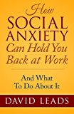 How Social Anxiety Can Hold You Back At Work: And What To Do About It