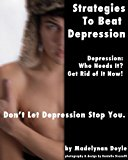 Strategies to Beat Depression.  Depression, Get Rid Of It Now.  Don't Let Depression Stop You.