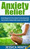 Anxiety Relief: Anxiety Management & Stress Solutions for Overcoming Anxiety, Worry & Dread to Emotional Health, Anxiety Free & Stress Relief (stress management ... human behavior, stress free)
